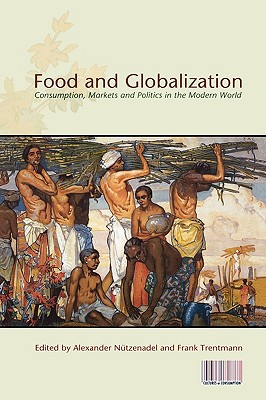 Food and Globalization By Nntzenadel, Alexander (EDT)/ Trentmann, Frank (EDT)
